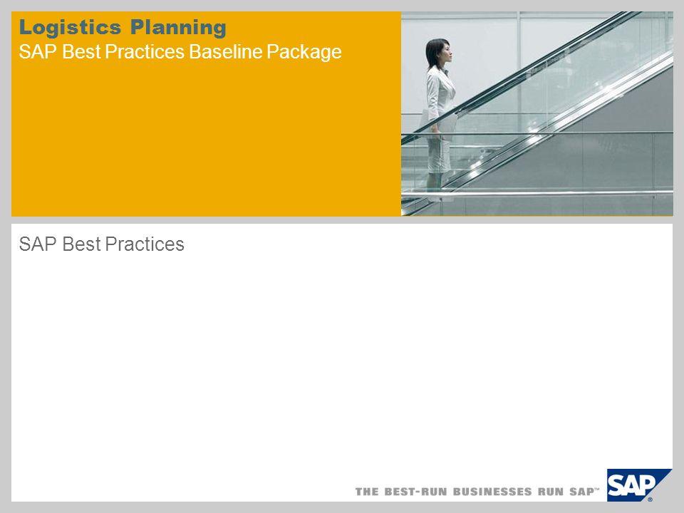 Logistics Planning SAP Best Practices Baseline Package SAP Best Practices
