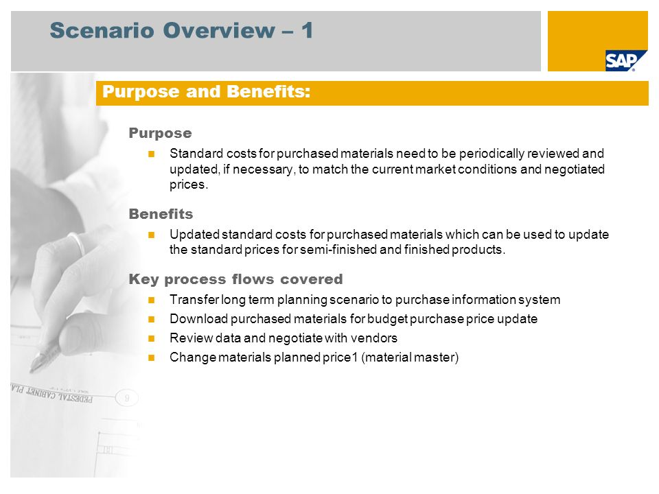 Scenario Overview – 1 Purpose Standard costs for purchased materials need to be periodically reviewed and updated, if necessary, to match the current