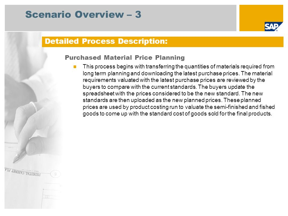 Scenario Overview – 3 Purchased Material Price Planning This process begins with transferring the quantities of materials required from long term plan