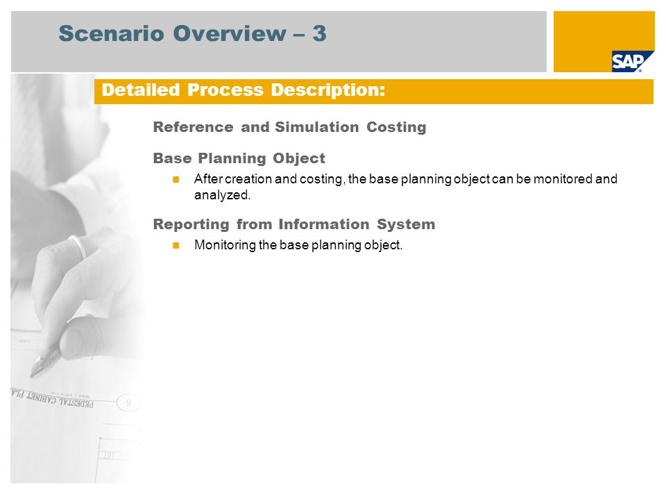 Scenario Overview – 3 Reference and Simulation Costing Base Planning Object After creation and costing, the base planning object can be monitored and