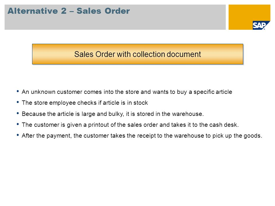 Alternative 2 – Sales Order Sales Order with collection document An unknown customer comes into the store and wants to buy a specific article The stor