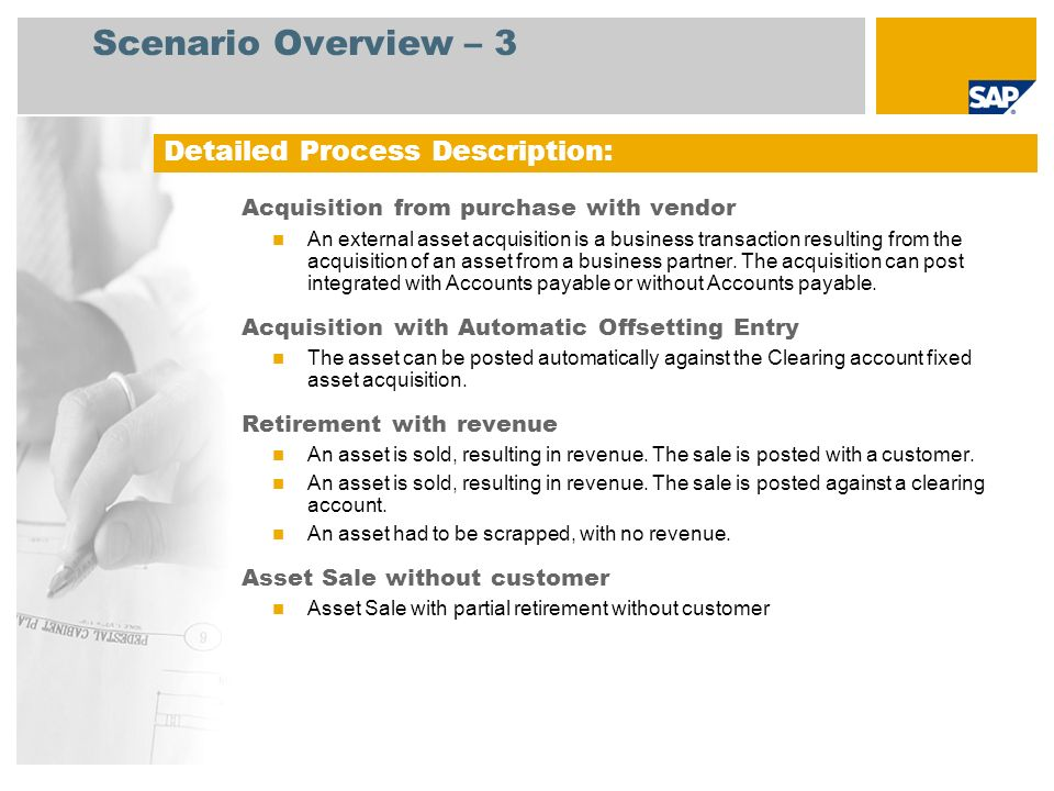 Scenario Overview – 3 Acquisition from purchase with vendor An external asset acquisition is a business transaction resulting from the acquisition of an asset from a business partner.