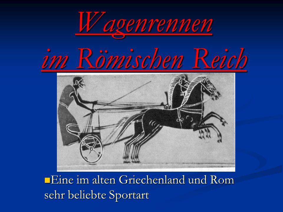 Wagenrennen im Römischen Reich Eine im alten Griechenland und Rom sehr beliebte Sportart Eine im alten Griechenland und Rom sehr beliebte Sportart