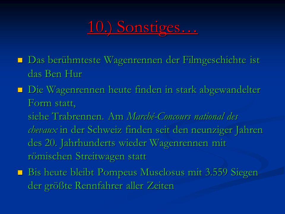 10.) Sonstiges… Das berühmteste Wagenrennen der Filmgeschichte ist das Ben Hur Das berühmteste Wagenrennen der Filmgeschichte ist das Ben Hur Die Wagenrennen heute finden in stark abgewandelter Form statt, siehe Trabrennen.