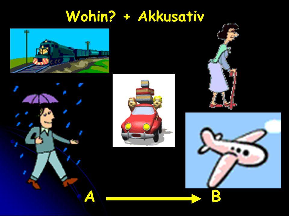 Wohin? + Akkusativ AB