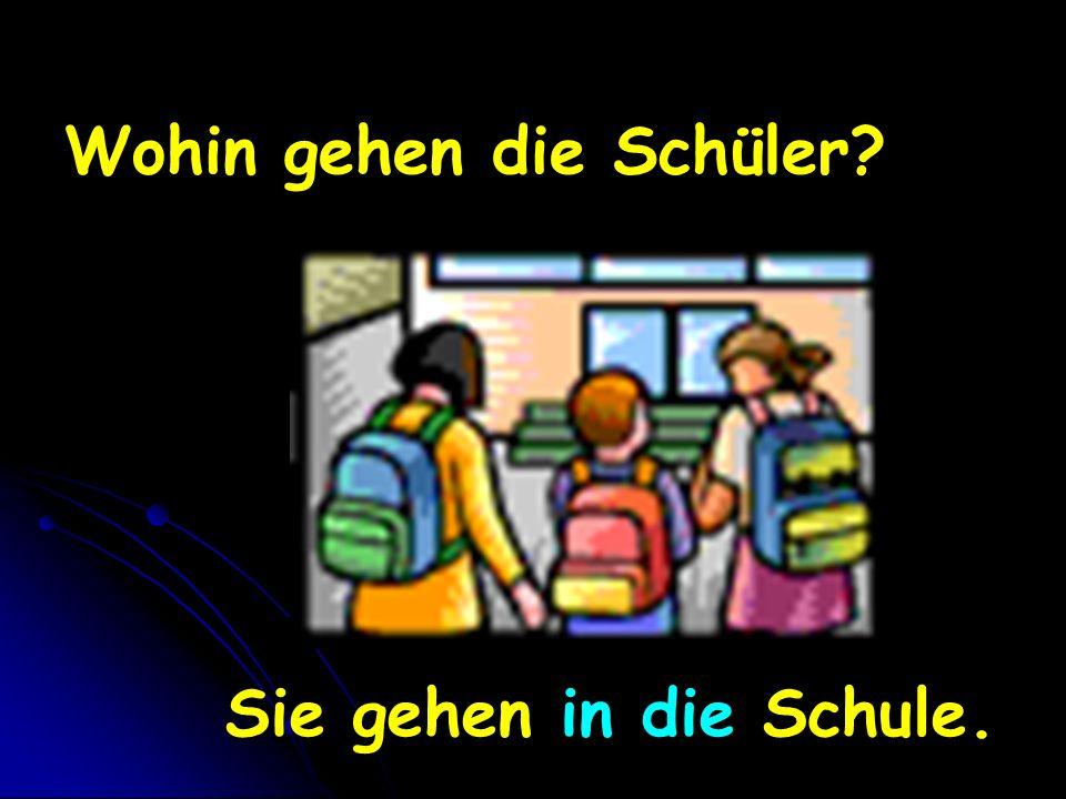 Wohin gehen die Schüler? Sie gehen in die Schule.