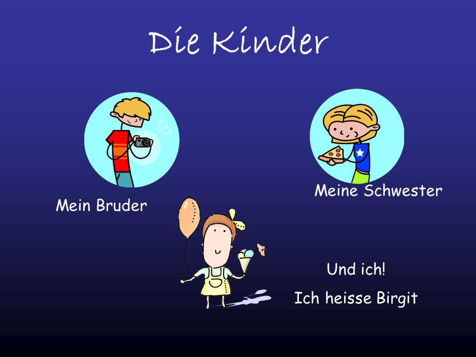 Die Kinder Mein Bruder Meine Schwester Und ich! Ich heisse Birgit