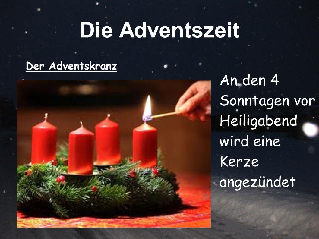 Die Adventszeit Der Adventskranz An den 4 Sonntagen vor Heiligabend wird eine Kerze angezündet