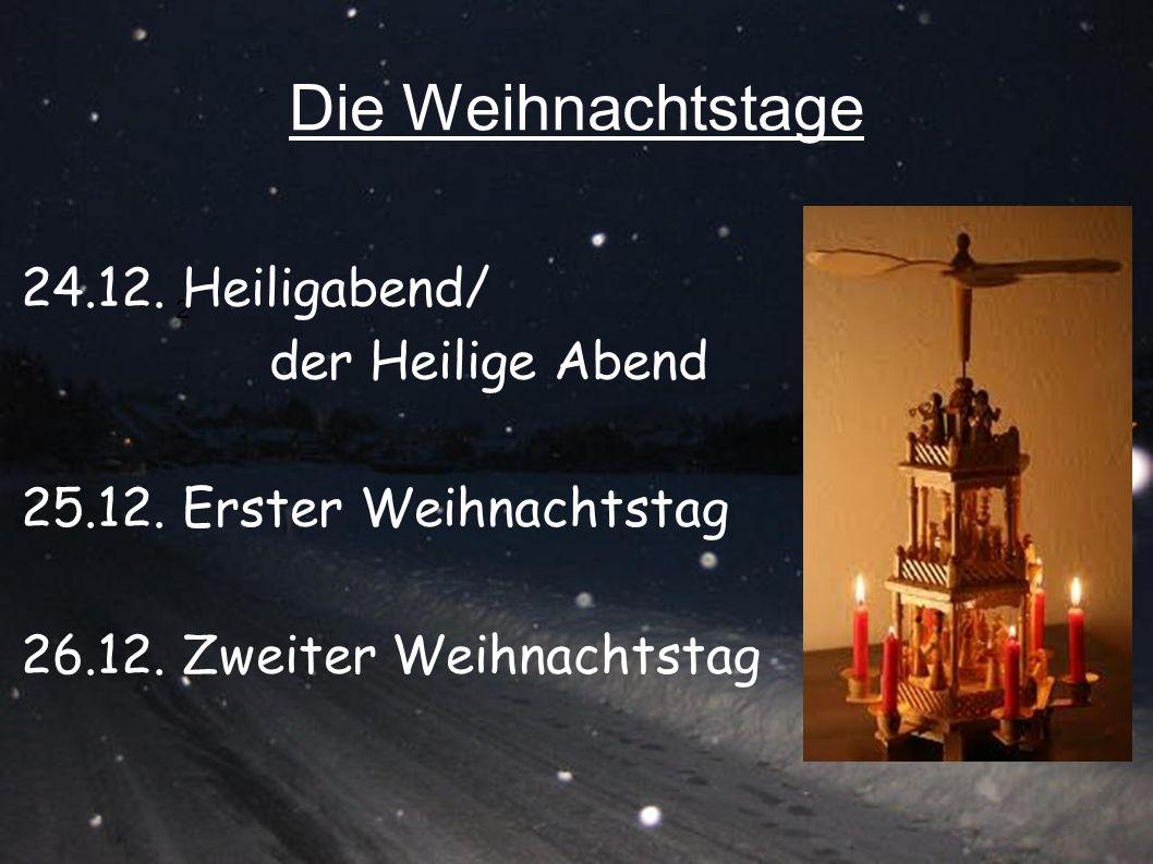 Die Weihnachtstage 2 24.12. Heiligabend/ der Heilige Abend 25.12. Erster Weihnachtstag 26.12. Zweiter Weihnachtstag