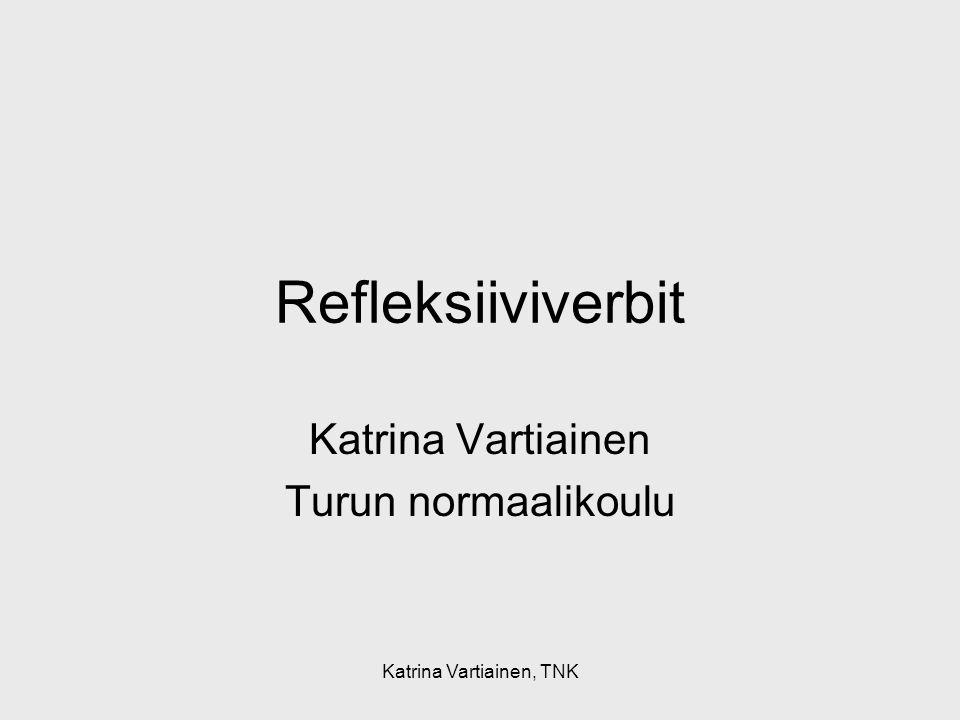 Katrina Vartiainen, TNK Refleksiiviverbi Tekeminen liittyy yleensä omaan itseen: sich waschen, sich kämmen (vrt.