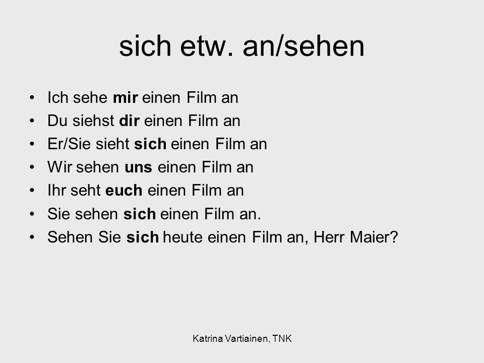 Katrina Vartiainen, TNK Beachte: sich an/ziehen vs.