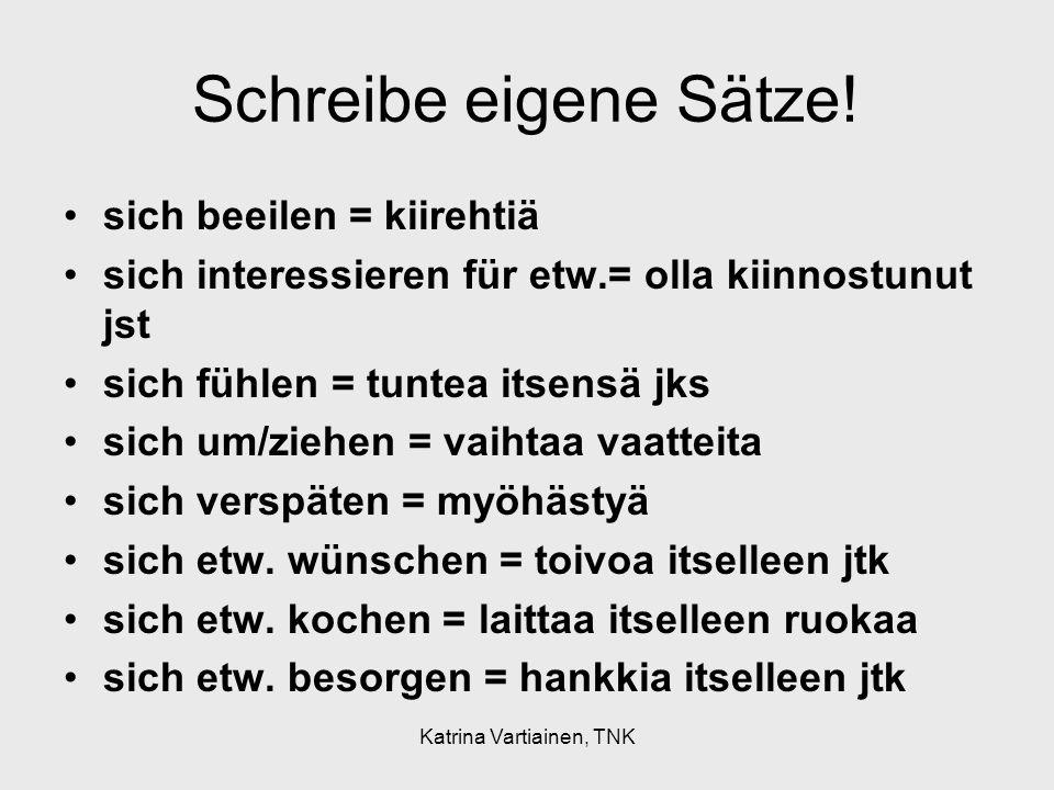 Katrina Vartiainen, TNK Schreibe eigene Sätze.