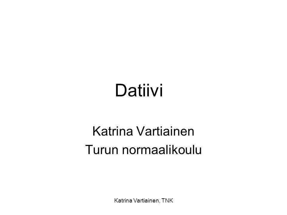 Katrina Vartiainen, TNK Datiivi Katrina Vartiainen Turun normaalikoulu