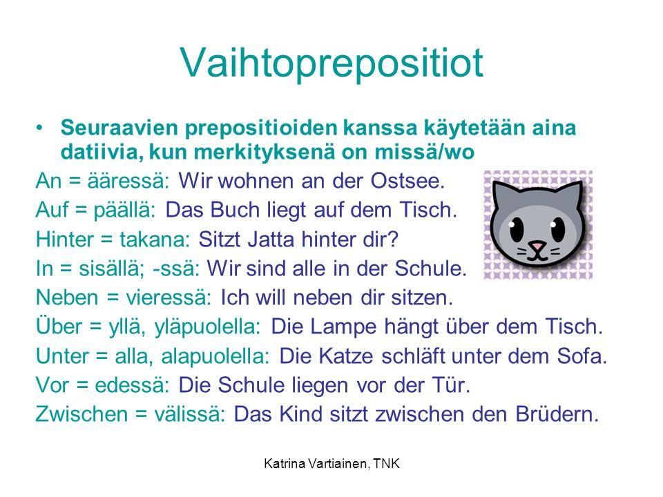 Katrina Vartiainen, TNK Vaihtoprepositiot Seuraavien prepositioiden kanssa käytetään aina datiivia, kun merkityksenä on missä/wo An = ääressä: Wir woh