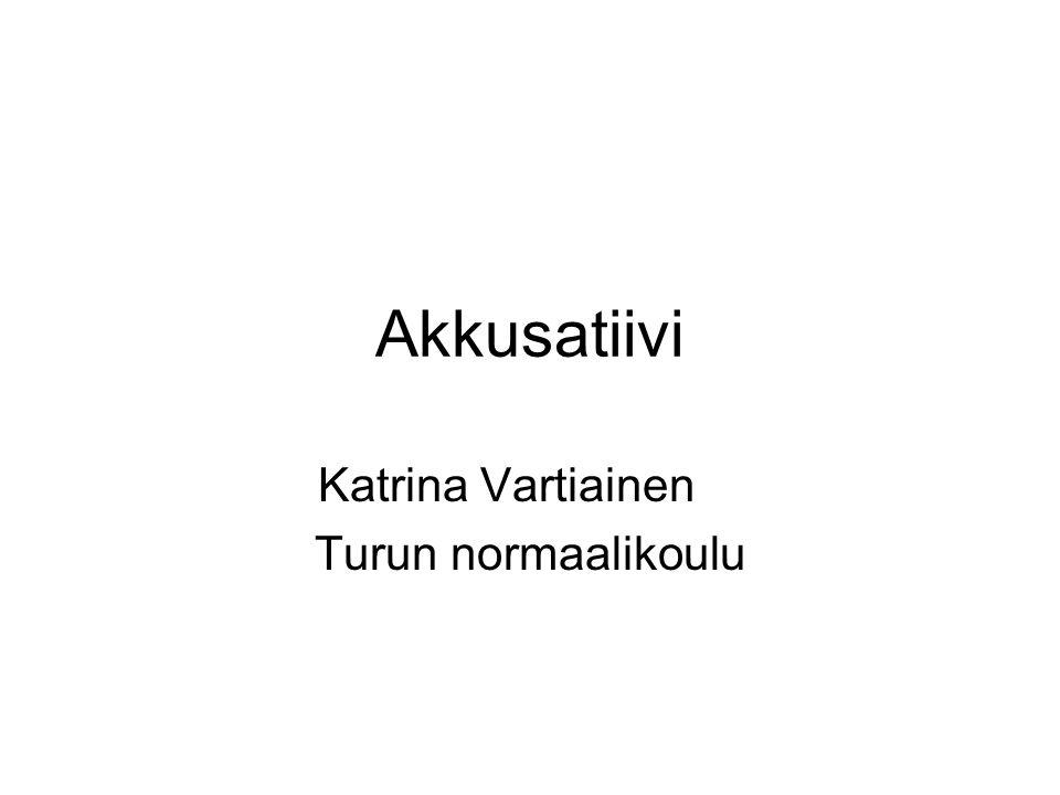 Katrina Vartiainen, TNK Akkusatiivi Vastaa kysymykseen: Ketä, mitä.