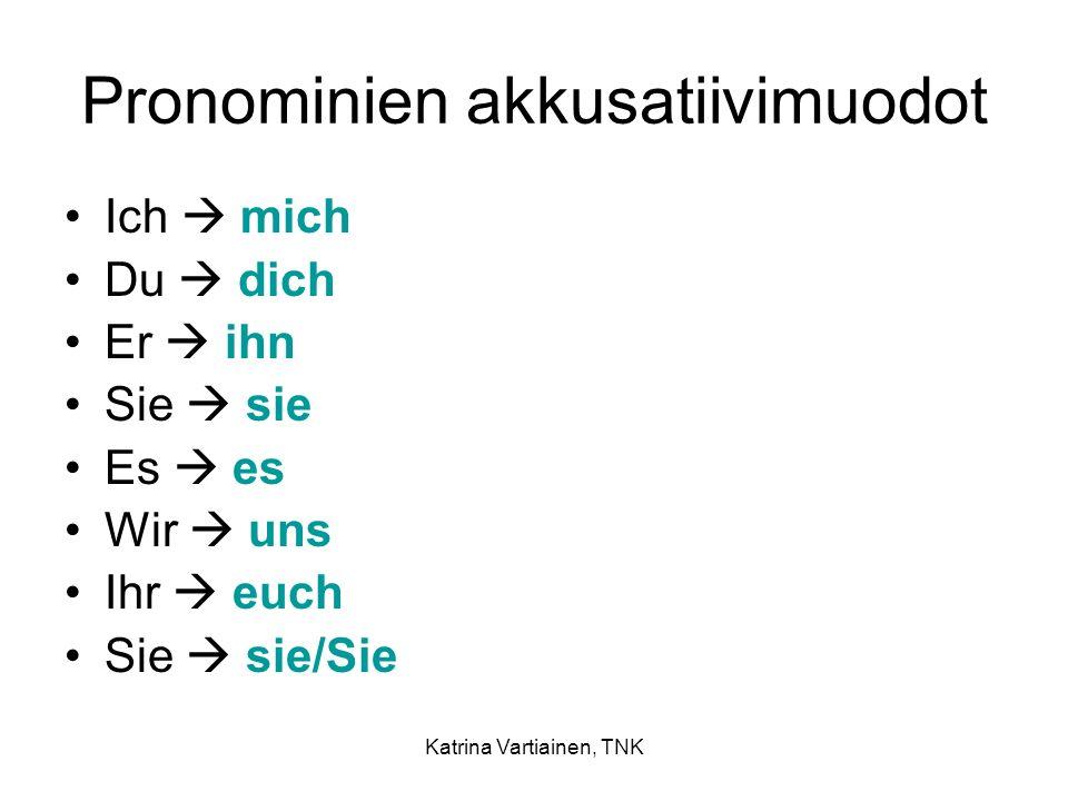 Katrina Vartiainen, TNK Vaihtoprepositiot akkusatiivin kanssa Anäärelle Wir fahren an die Ostsee.