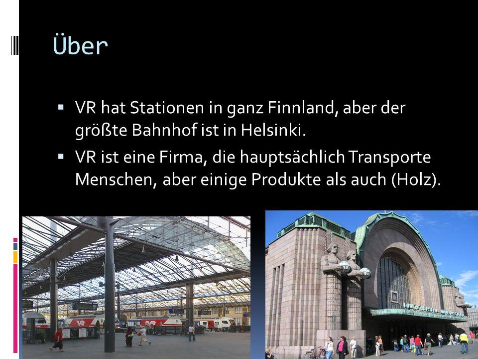 Über VR hat Stationen in ganz Finnland, aber der größte Bahnhof ist in Helsinki. VR ist eine Firma, die hauptsächlich Transporte Menschen, aber einige