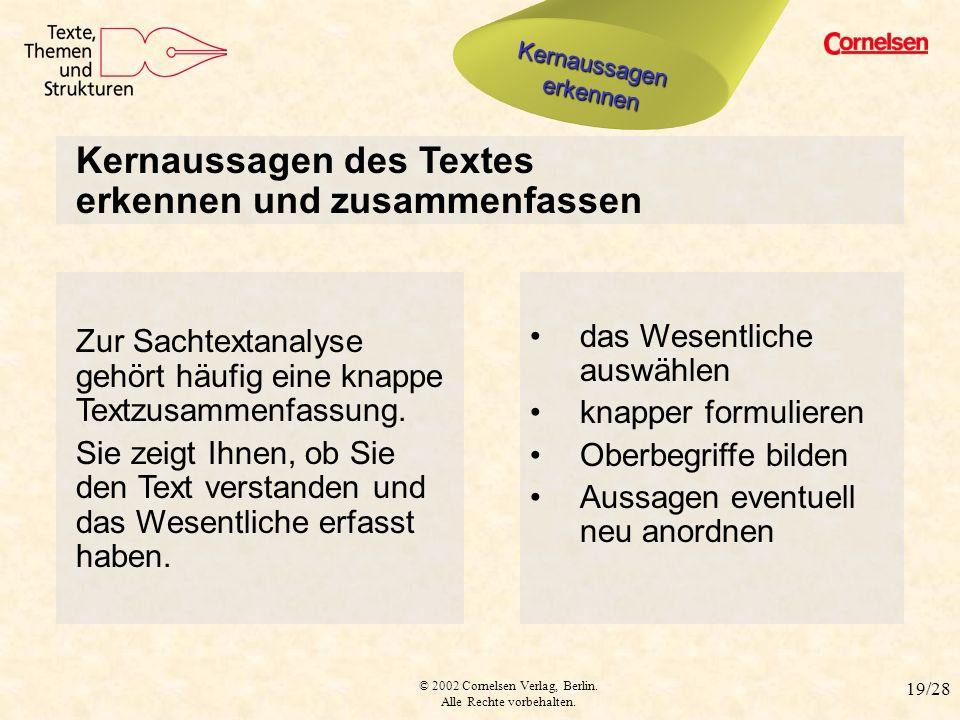 © 2002 Cornelsen Verlag, Berlin. Alle Rechte vorbehalten. 19/28 Kernaussagen zusammenfassen Zur Sachtextanalyse gehört häufig eine knappe Textzusammen