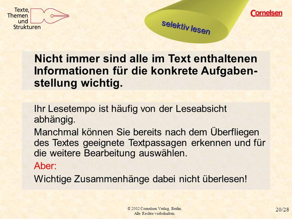 © 2002 Cornelsen Verlag, Berlin. Alle Rechte vorbehalten. 20/28 selektiv lesen Nicht immer sind alle im Text enthaltenen Informationen für die konkret