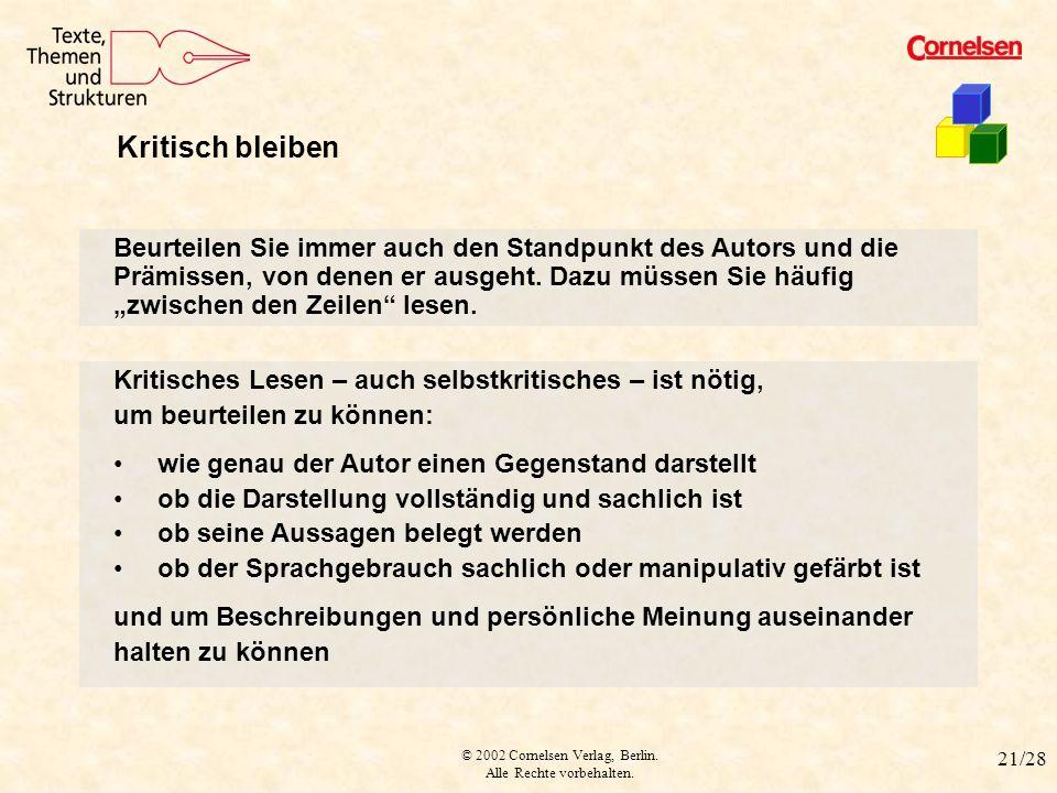 © 2002 Cornelsen Verlag, Berlin. Alle Rechte vorbehalten. 21/28 kritisch bleiben Beurteilen Sie immer auch den Standpunkt des Autors und die Prämissen