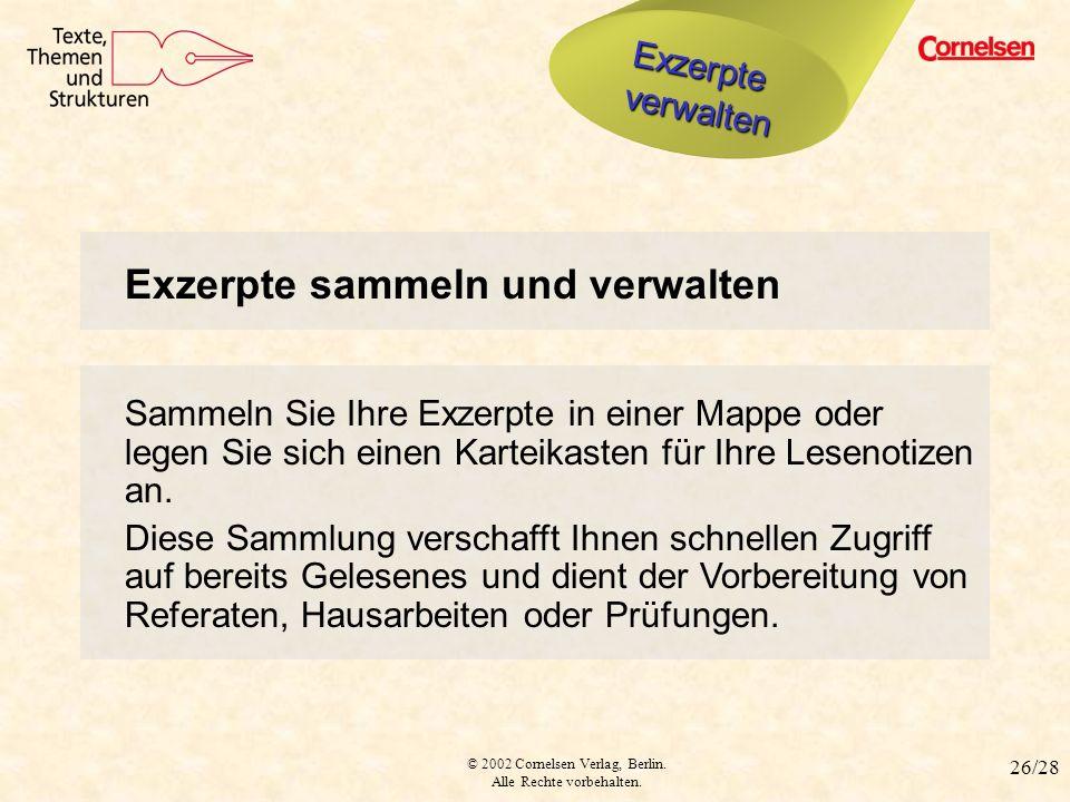 © 2002 Cornelsen Verlag, Berlin. Alle Rechte vorbehalten. 26/28 Karteikarten anlegen Exzerpte sammeln und verwalten Sammeln Sie Ihre Exzerpte in einer