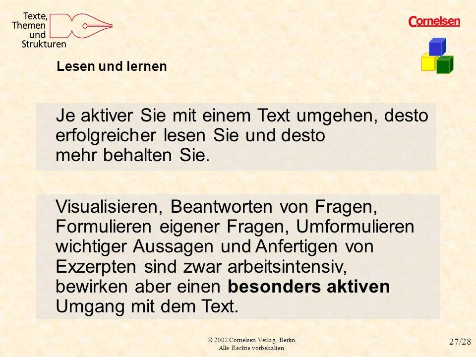 © 2002 Cornelsen Verlag, Berlin. Alle Rechte vorbehalten. 27/28 Je aktiver Sie mit einem Text umgehen, desto erfolgreicher lesen Sie und desto mehr be