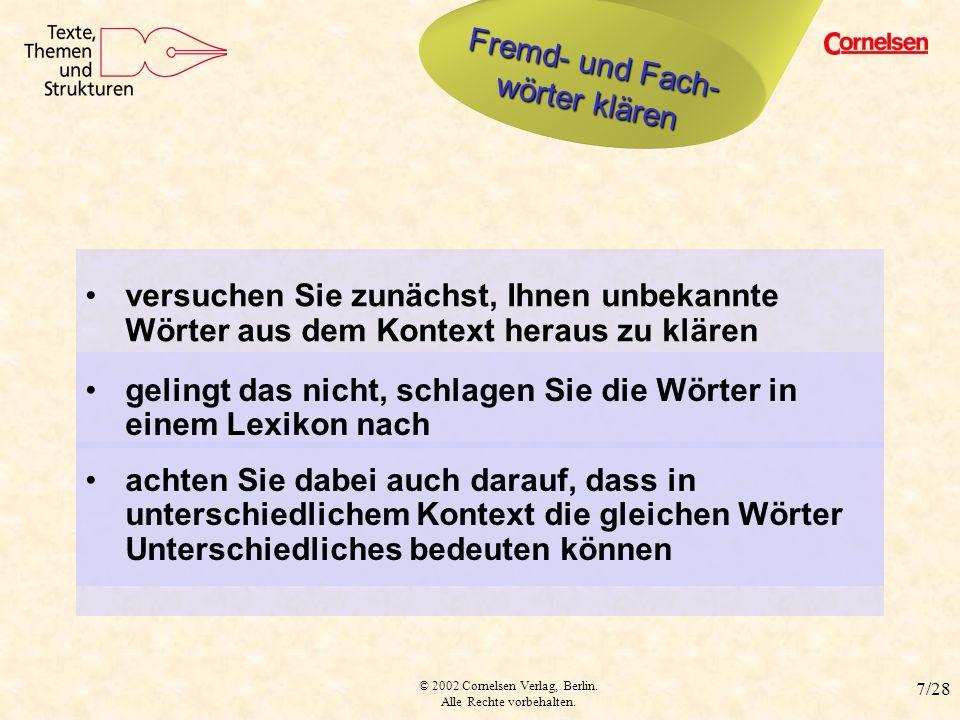 © 2002 Cornelsen Verlag, Berlin. Alle Rechte vorbehalten. 7/28 Fremd-, Fachwörter klären Fremd- und Fach- wörter klären versuchen Sie zunächst, Ihnen
