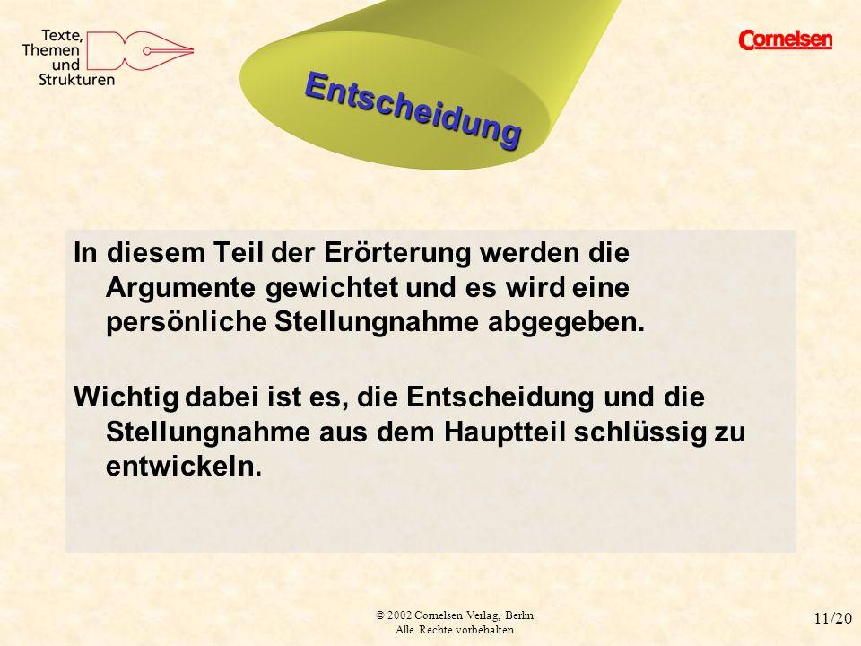 © 2002 Cornelsen Verlag, Berlin. Alle Rechte vorbehalten. 11/20 Entscheidung In diesem Teil der Erörterung werden die Argumente gewichtet und es wird