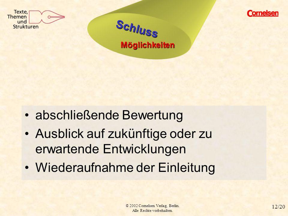 © 2002 Cornelsen Verlag, Berlin. Alle Rechte vorbehalten. 12/20 Schluss abschließende Bewertung Ausblick auf zukünftige oder zu erwartende Entwicklung