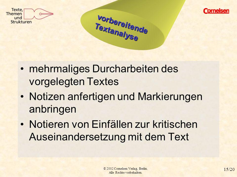 © 2002 Cornelsen Verlag, Berlin. Alle Rechte vorbehalten. 15/20 Vorbereitung mehrmaliges Durcharbeiten des vorgelegten Textes Notizen anfertigen und M