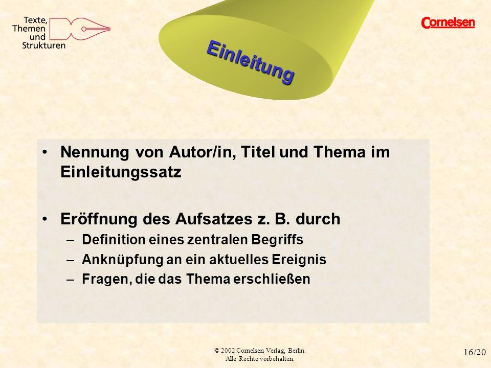 © 2002 Cornelsen Verlag, Berlin. Alle Rechte vorbehalten. 16/20 Einleitung Nennung von Autor/in, Titel und Thema im Einleitungssatz Eröffnung des Aufs