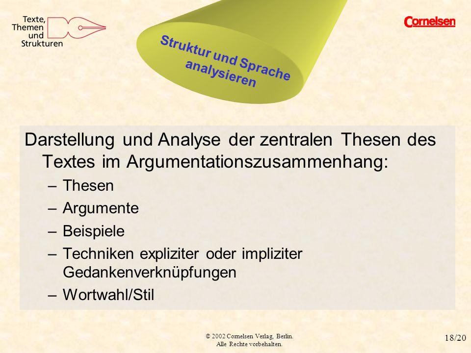 © 2002 Cornelsen Verlag, Berlin. Alle Rechte vorbehalten. 18/20 Struktur und Sprache Darstellung und Analyse der zentralen Thesen des Textes im Argume