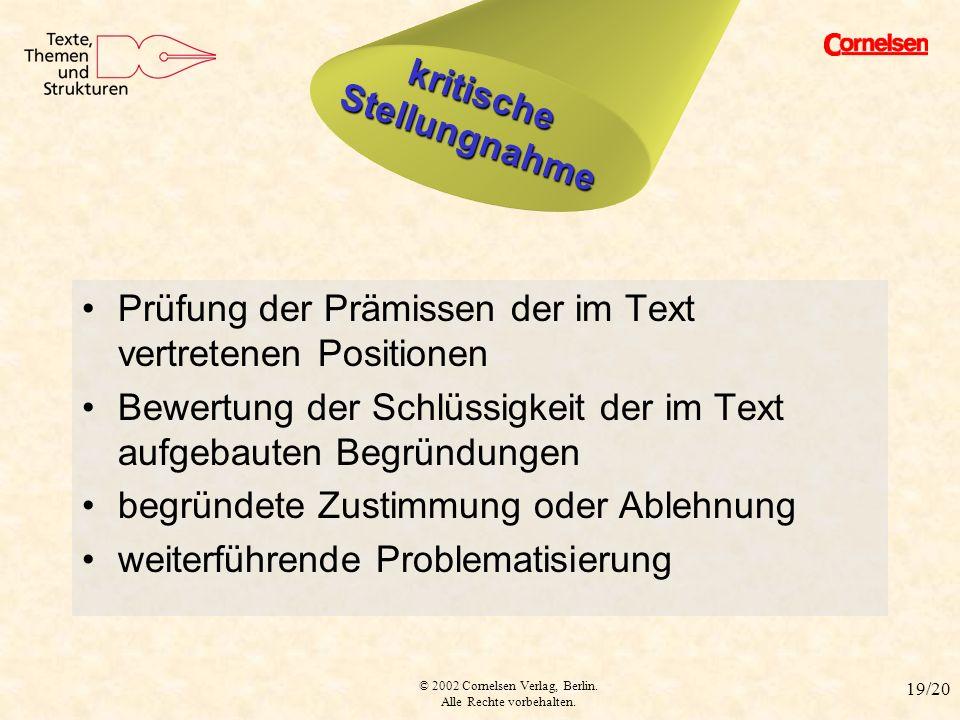 © 2002 Cornelsen Verlag, Berlin. Alle Rechte vorbehalten. 19/20 kritische Stellungnahme Prüfung der Prämissen der im Text vertretenen Positionen Bewer