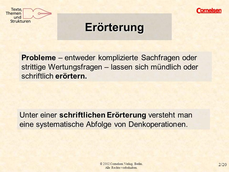 © 2002 Cornelsen Verlag, Berlin. Alle Rechte vorbehalten. 2/20 Erörterung I Unter einer schriftlichen Erörterung versteht man eine systematische Abfol
