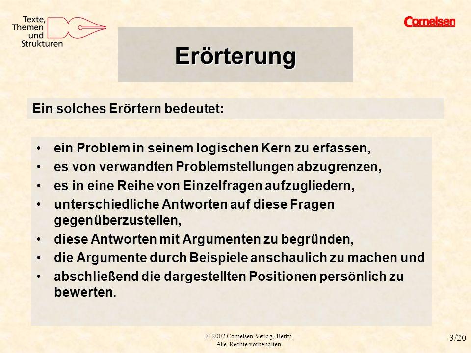 © 2002 Cornelsen Verlag, Berlin. Alle Rechte vorbehalten. 3/20 Erörterung II ein Problem in seinem logischen Kern zu erfassen, es von verwandten Probl