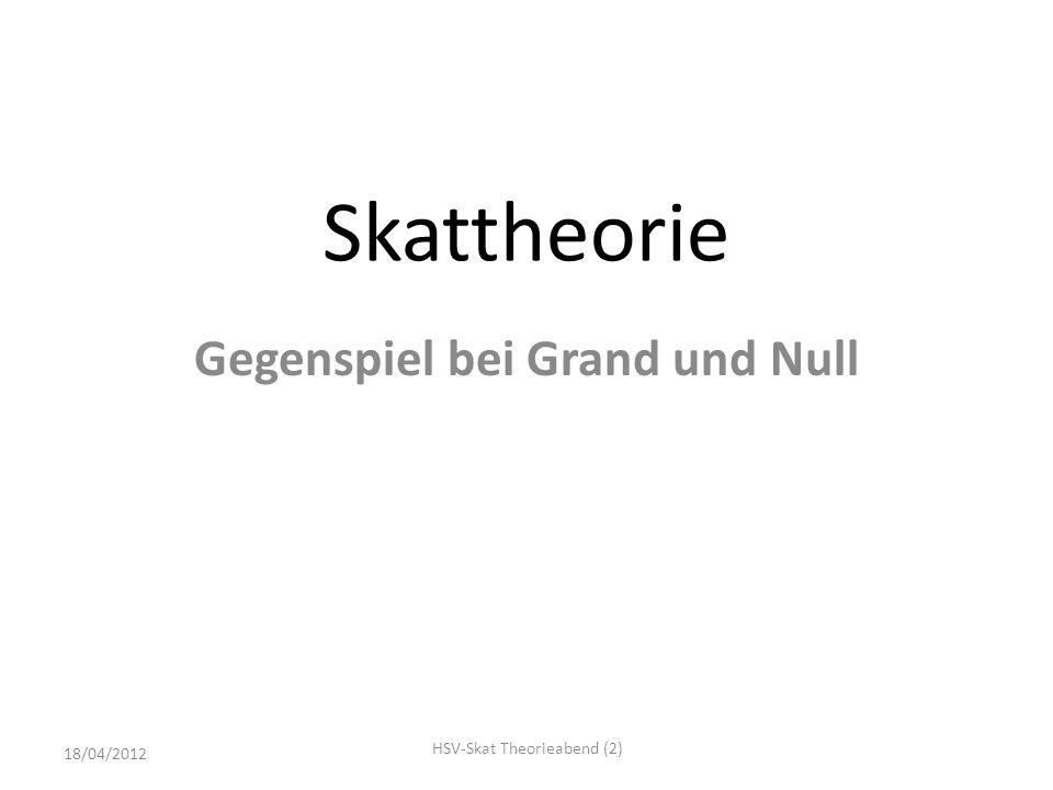 Skattheorie Gegenspiel bei Grand und Null 18/04/2012 HSV-Skat Theorieabend (2)