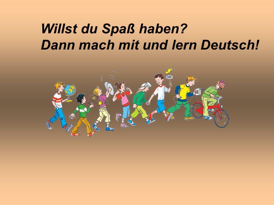 Willst du Spaß haben? Dann mach mit und lern Deutsch!