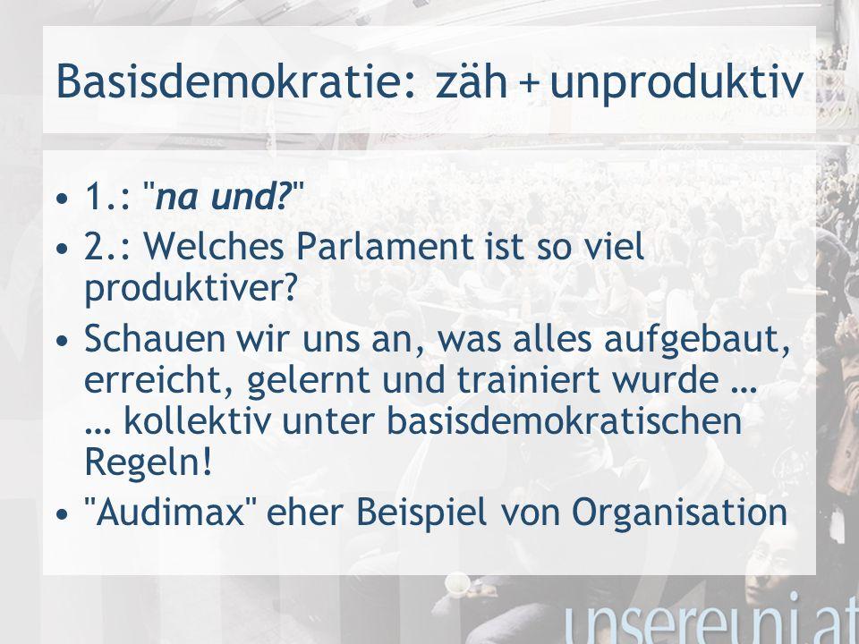 Basisdemokratie: zäh + unproduktiv 1.: