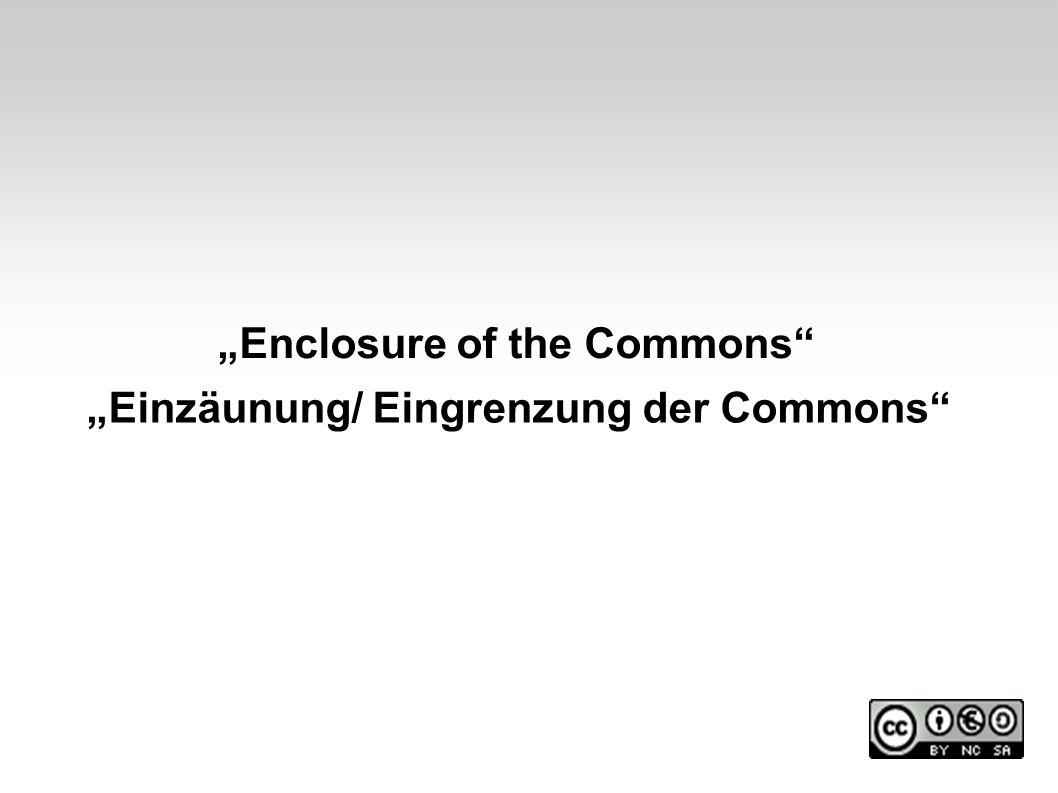 Enclosure of the Commons Einzäunung/ Eingrenzung der Commons