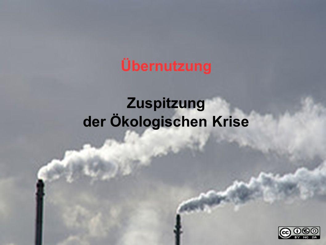 Übernutzung Zuspitzung der Ökologischen Krise