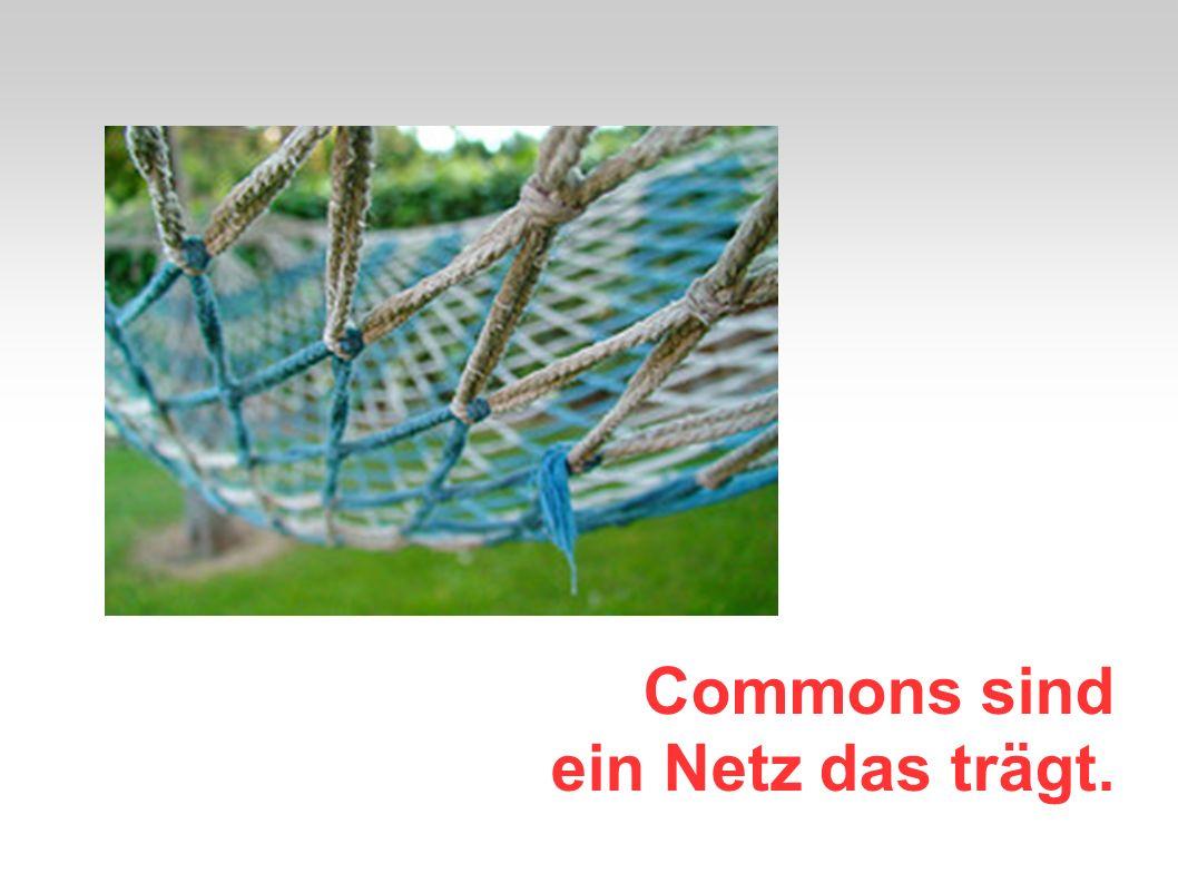 Commons sind ein Netz das trägt.