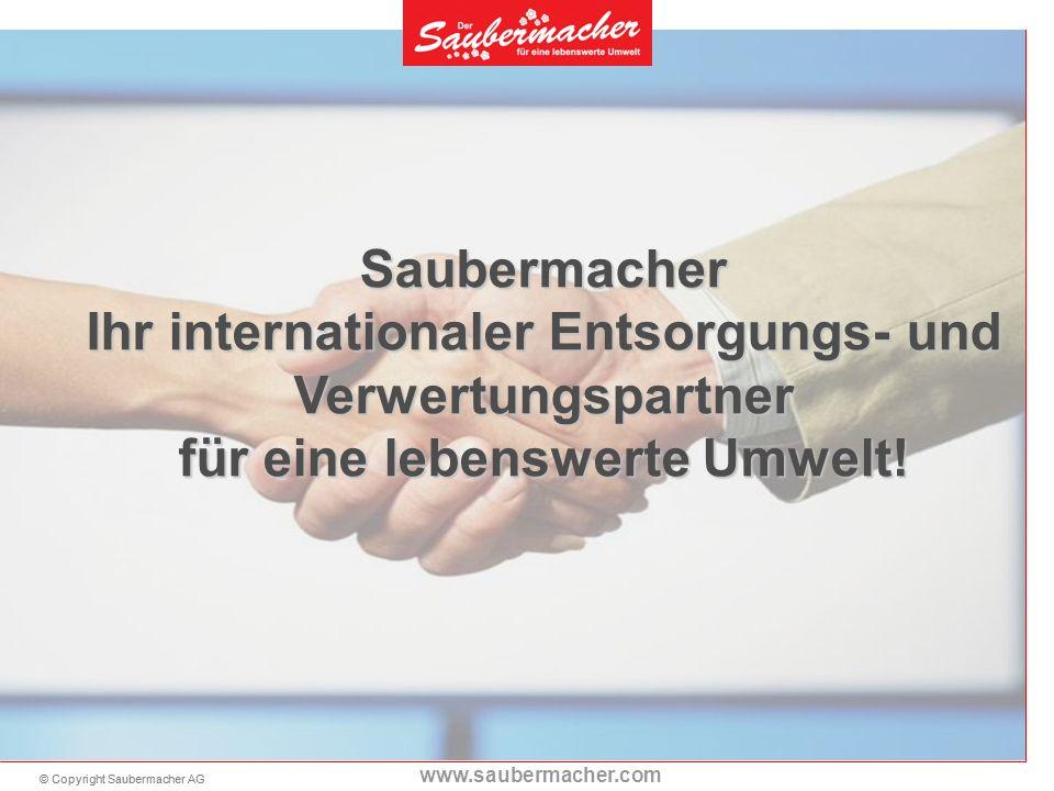 © Copyright Saubermacher AG www.saubermacher.com Saubermacher Ihr internationaler Entsorgungs- und Verwertungspartner für eine lebenswerte Umwelt!