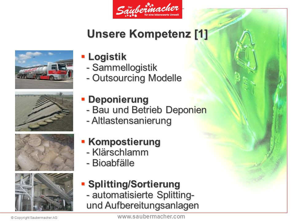 © Copyright Saubermacher AG www.saubermacher.com Unsere Kompetenz [1] Logistik - Sammellogistik - Outsourcing Modelle Logistik - Sammellogistik - Outs