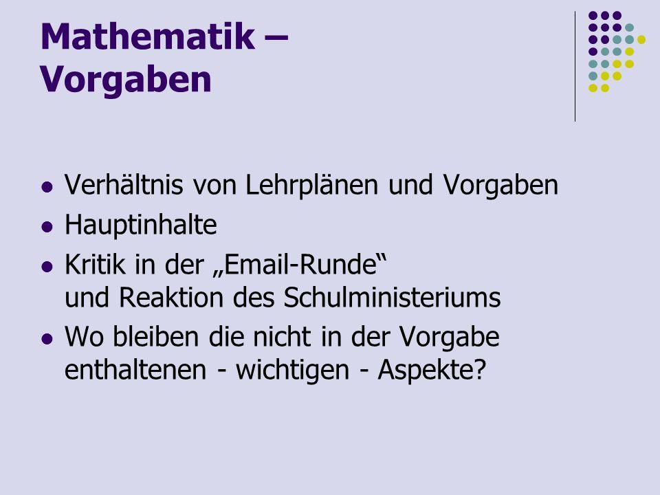 Mathematik – Vorgaben Verhältnis von Lehrplänen und Vorgaben Hauptinhalte Kritik in der Email-Runde und Reaktion des Schulministeriums Wo bleiben die
