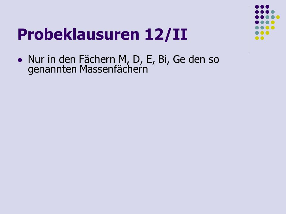 Probeklausuren 12/II Nur in den Fächern M, D, E, Bi, Ge den so genannten Massenfächern