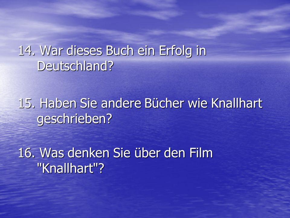 14. War dieses Buch ein Erfolg in Deutschland? 15. Haben Sie andere Bücher wie Knallhart geschrieben? 16. Was denken Sie über den Film