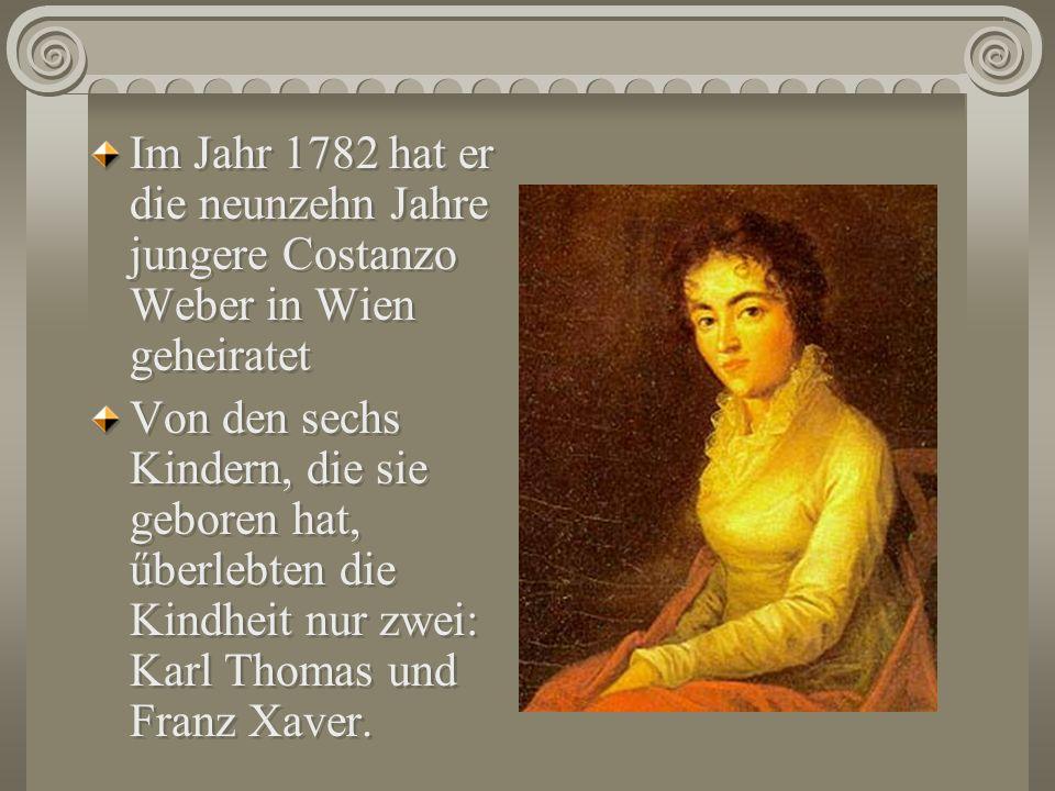 Im Jahr 1782 hat er die neunzehn Jahre jungere Costanzo Weber in Wien geheiratet Von den sechs Kindern, die sie geboren hat, űberlebten die Kindheit n