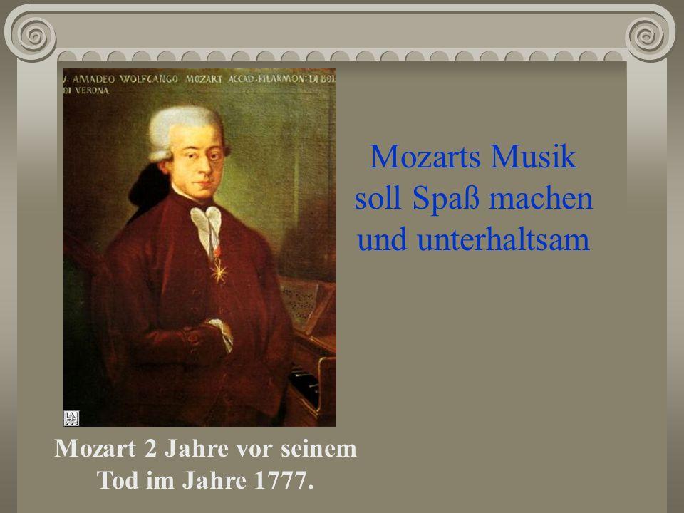 Mozart 2 Jahre vor seinem Tod im Jahre 1777. Mozarts Musik soll Spaß machen und unterhaltsam