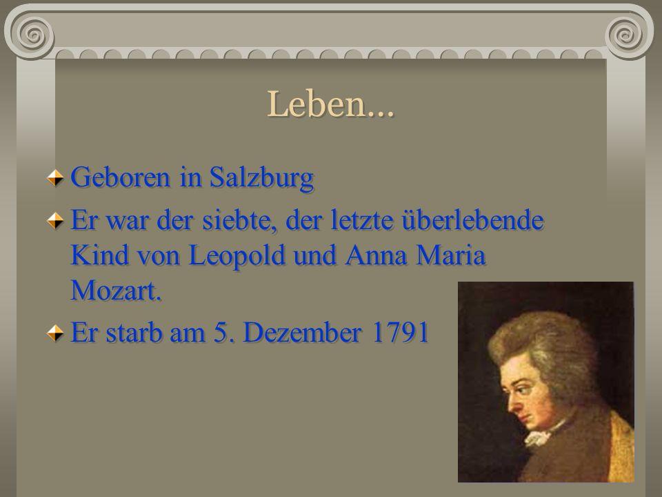 Leben… Geboren in Salzburg Er war der siebte, der letzte überlebende Kind von Leopold und Anna Maria Mozart. Er starb am 5. Dezember 1791 Geboren in S