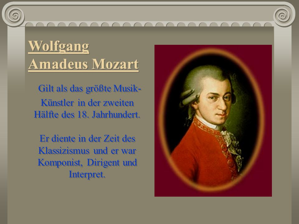 Wolfgang Amadeus Mozart Gilt als das größte Musik- Künstler in der zweiten Hälfte des 18. Jahrhundert. Er diente in der Zeit des Klassizismus und er w